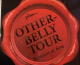 The brand new The Other-Belly Tour!